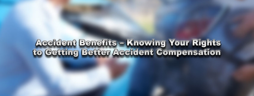 Accident Benefits – Knowing Your Rights to Getting Better Accident Compensation