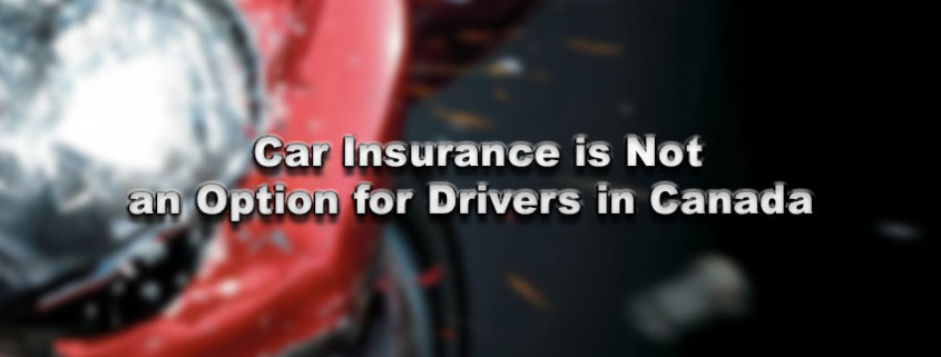 Car Insurance is Not an Option for Drivers in Canada