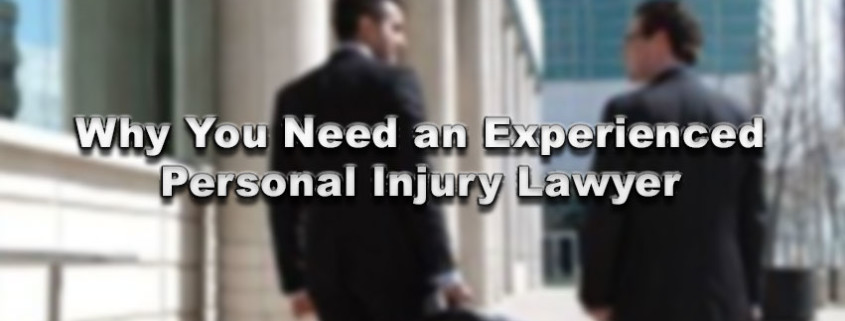 Why You Need an Experienced Personal Injury Lawyer